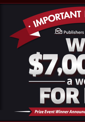 Important Prize Alert - Publishers Clearing House - Win $7,OOO.OO A Week For Life!